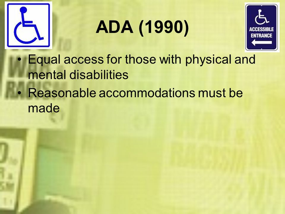 ADA (1990) Equal access for those with physical and mental disabilities.