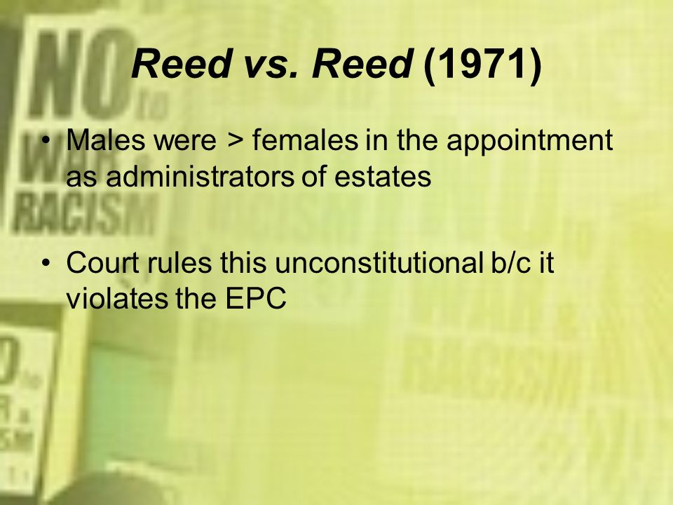 Reed vs.Reed (1971)Males were > females in the appointment as administrators of estates.