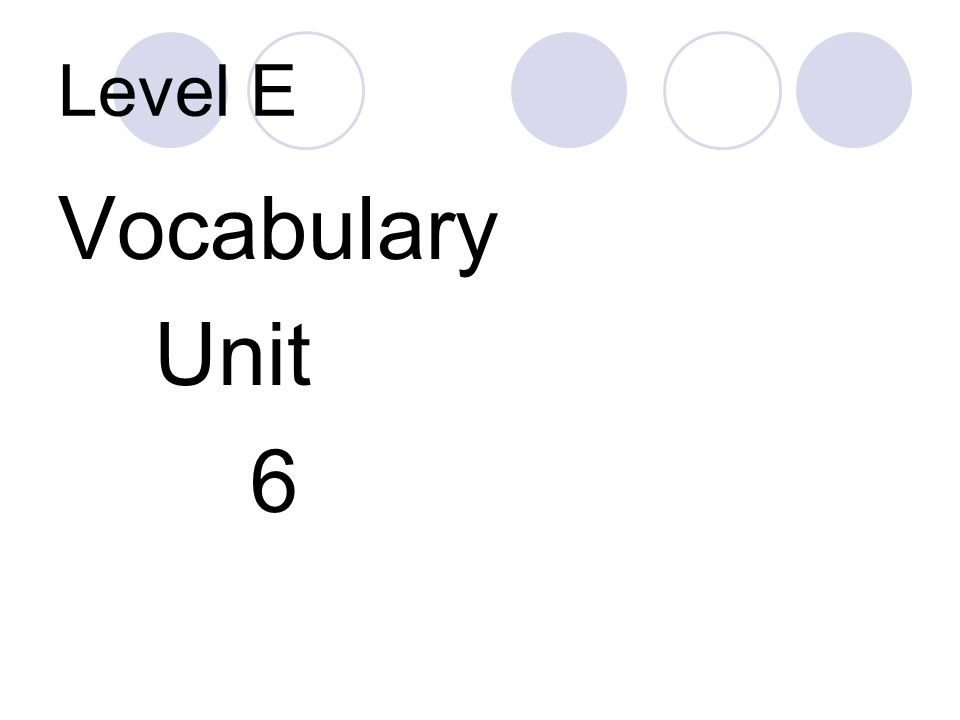 Level E Vocabulary Unit 6