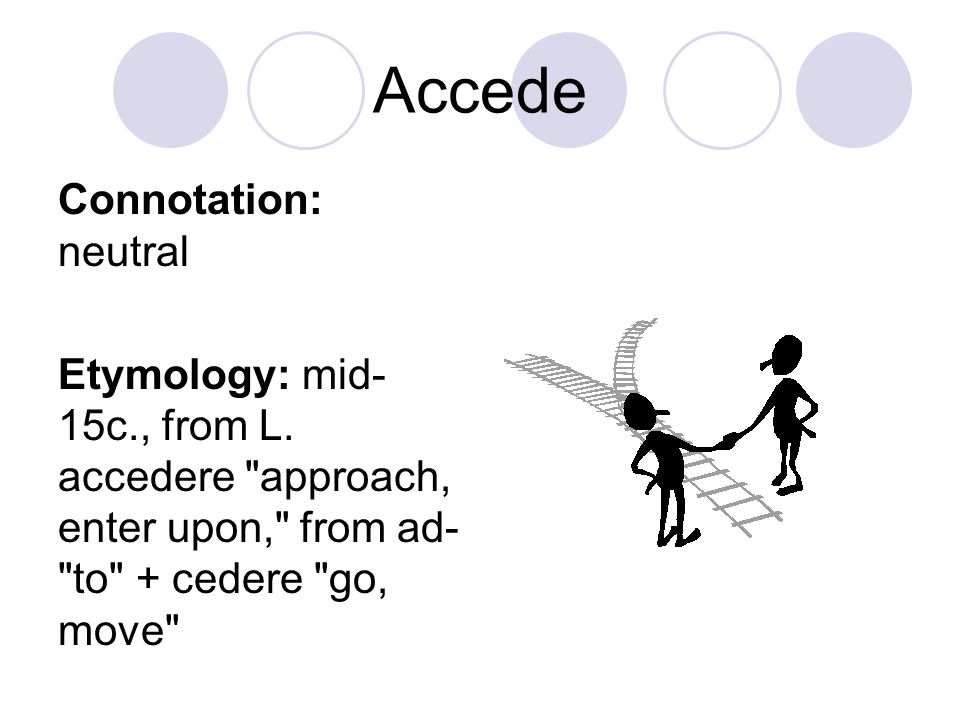Accede Connotation: neutral