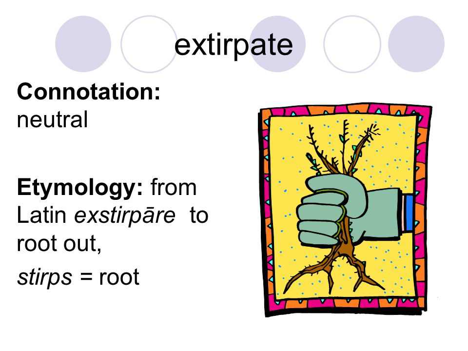 extirpate Connotation: neutral