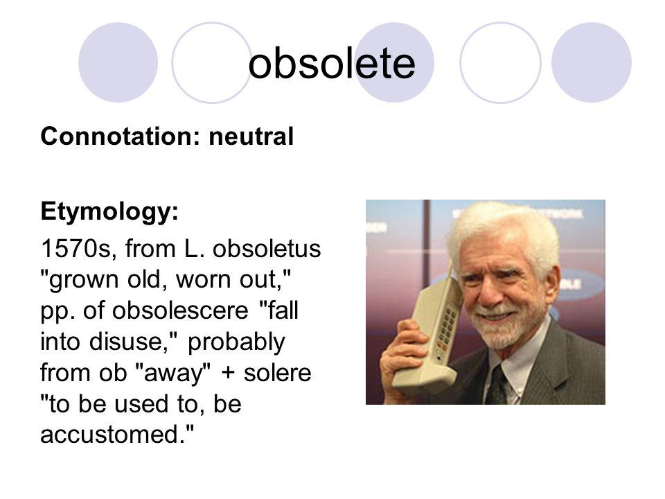obsolete Connotation: neutral Etymology: