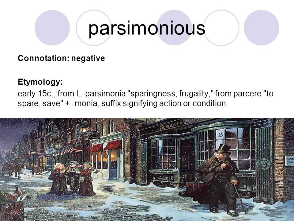 parsimonious Connotation: negative Etymology: