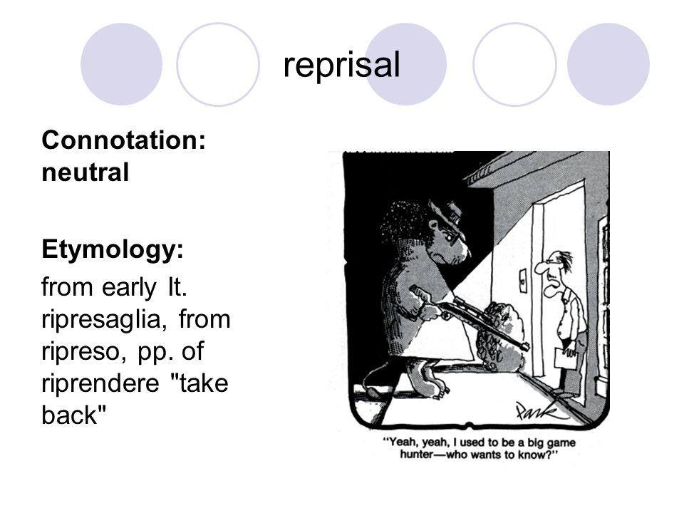 reprisal Connotation: neutral Etymology: