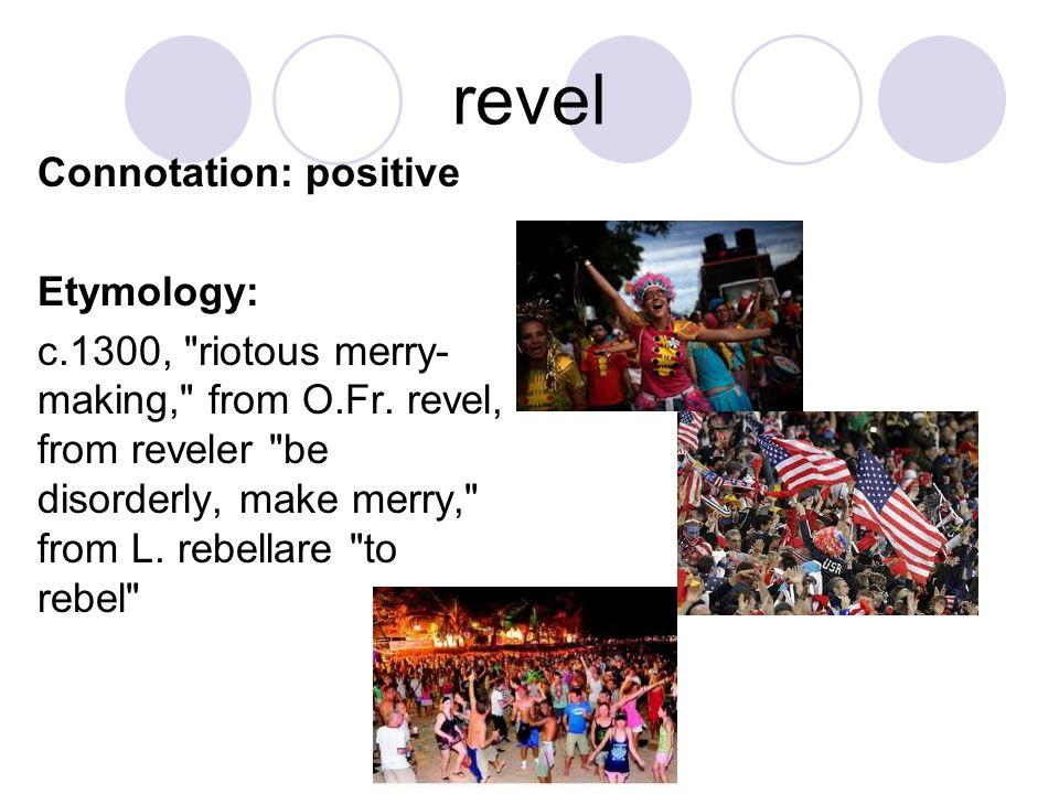 revel Connotation: positive Etymology: