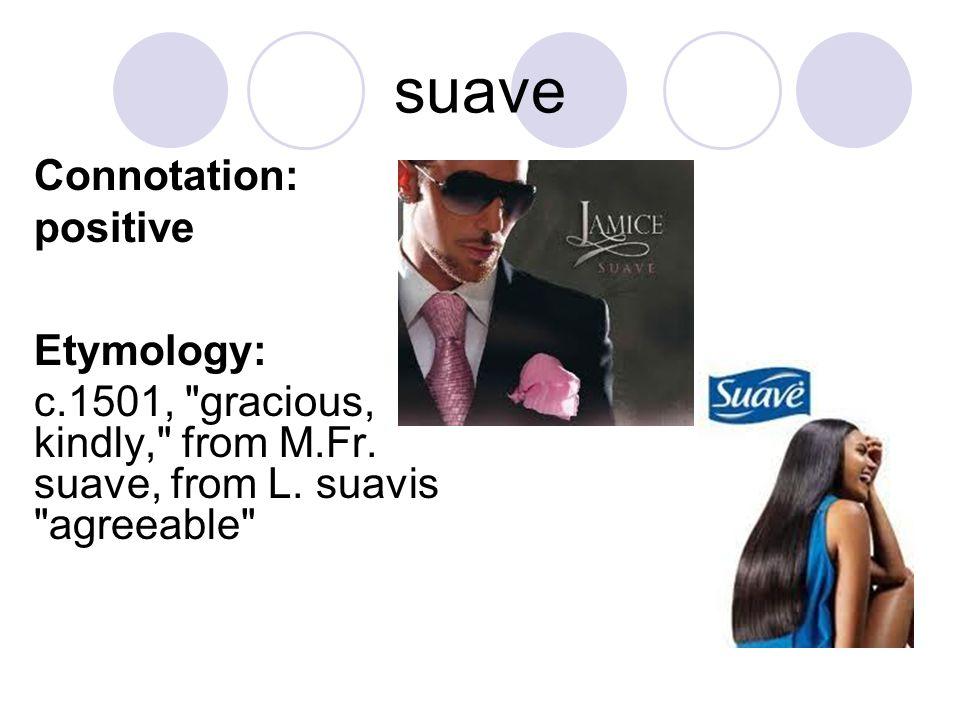suave Connotation: positive Etymology: