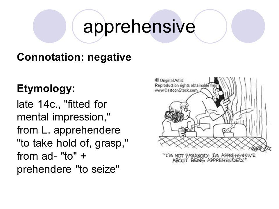 apprehensive Connotation: negative Etymology: