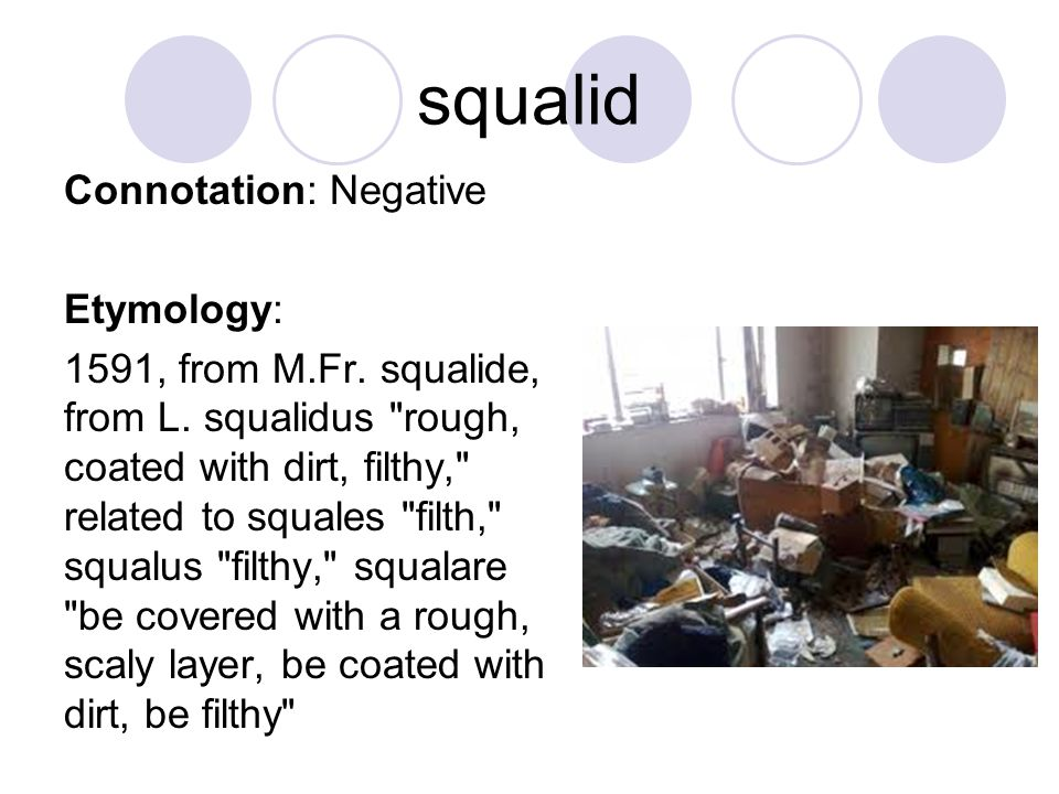 squalid Connotation: Negative Etymology: