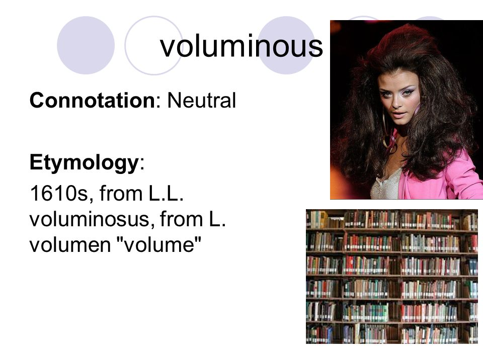 voluminous Connotation: Neutral Etymology: