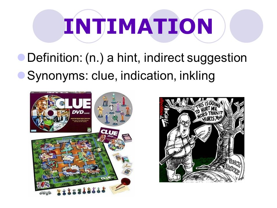INTIMATION Definition: (n.) a hint, indirect suggestion