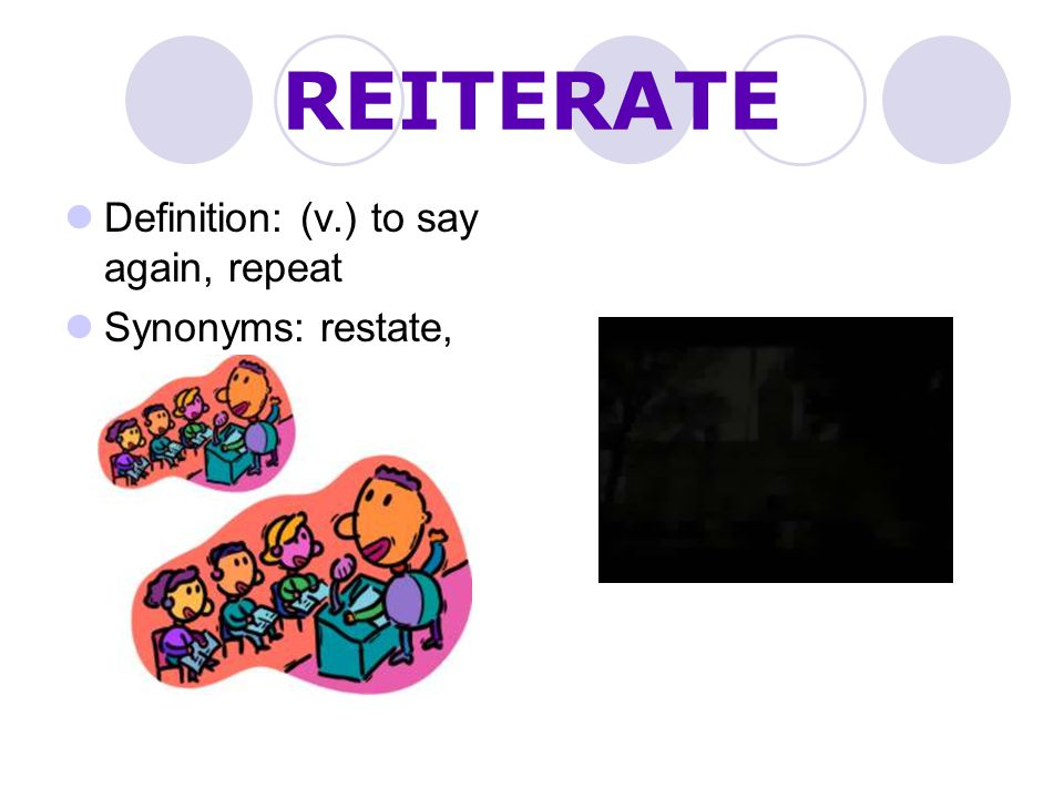 REITERATE Definition: (v.) to say again, repeat