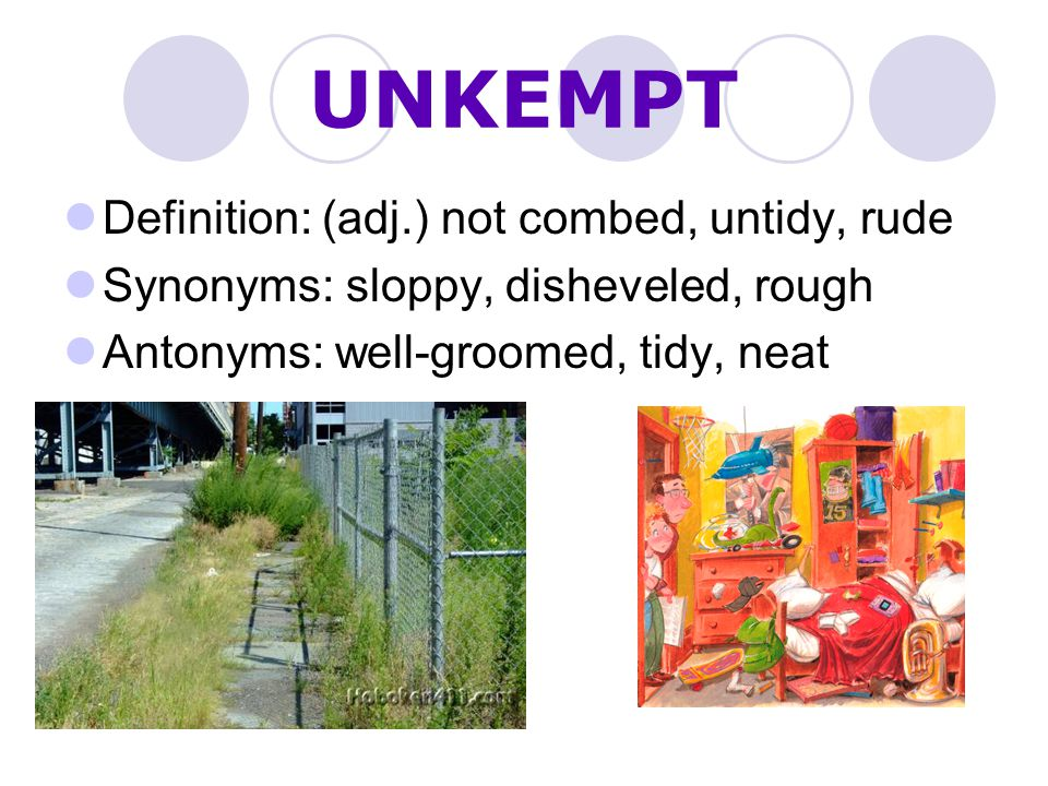 UNKEMPT Definition: (adj.) not combed, untidy, rude