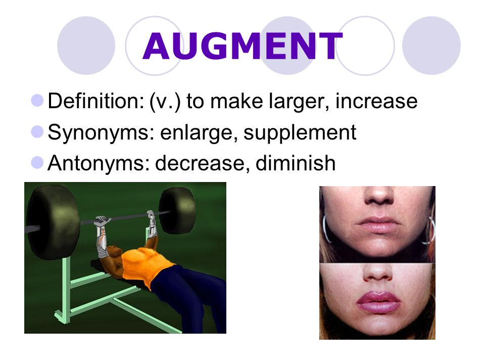 AUGMENT Definition: (v.) to make larger, increase