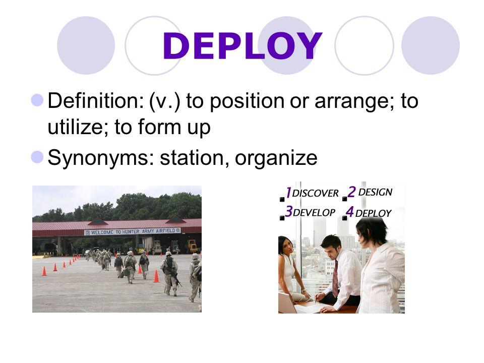 DEPLOY Definition: (v.) to position or arrange; to utilize; to form up