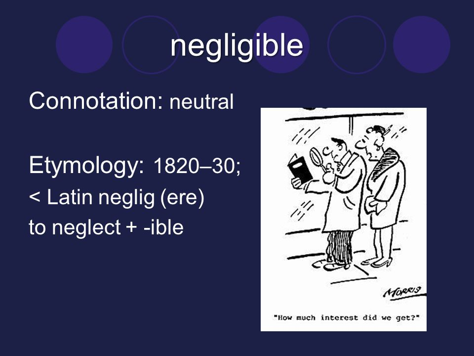 negligible Connotation: neutral Etymology: 1820–30;