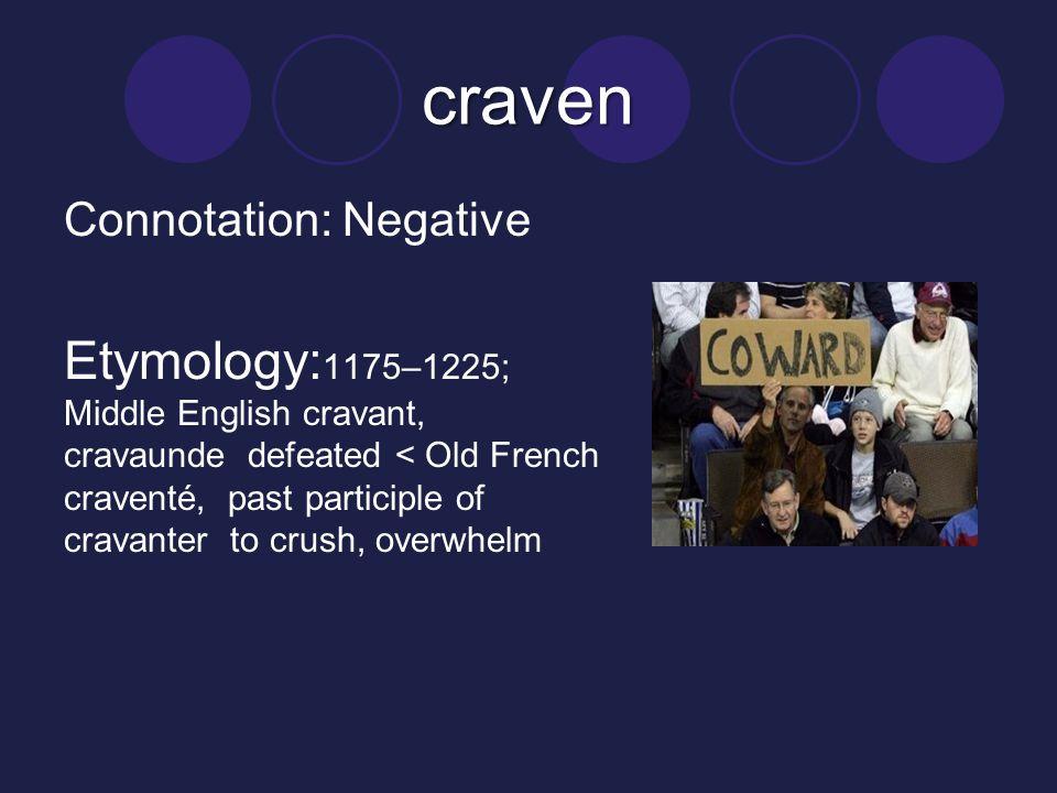 craven Connotation: Negative.