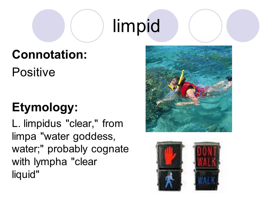 limpid Connotation: Positive Etymology: