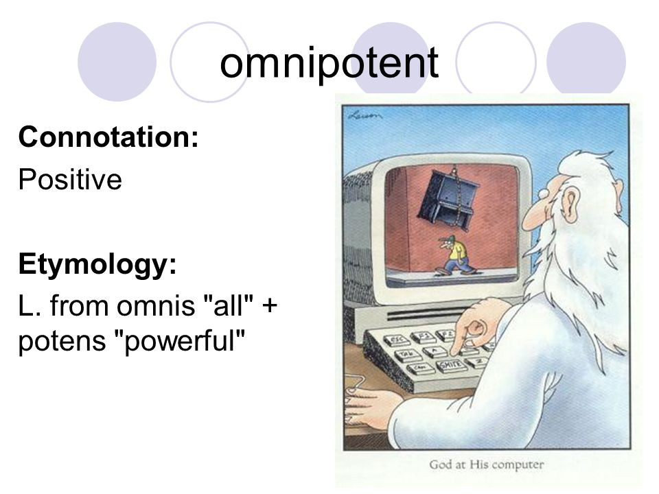 omnipotent Connotation: Positive Etymology: