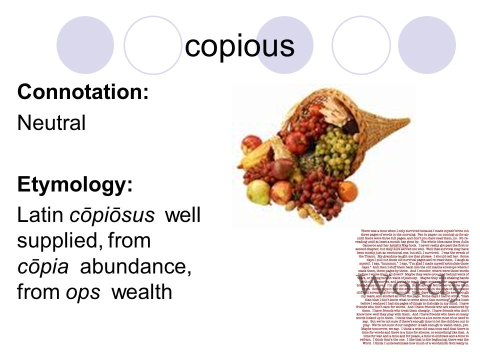 copious Connotation: Neutral Etymology: