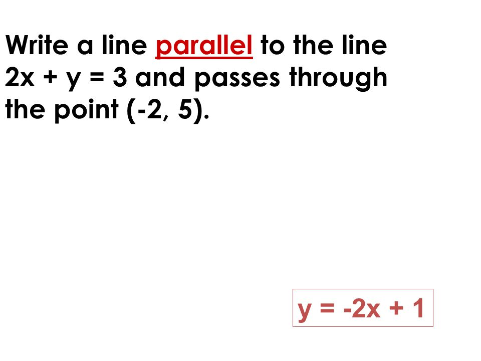 Write a line parallel to the line 2x + y = 3 and passes through the point (-2, 5).