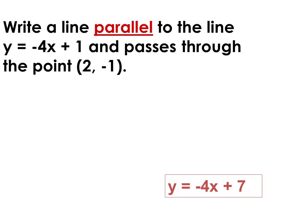 Write a line parallel to the line y = -4x + 1 and passes through the point (2, -1).