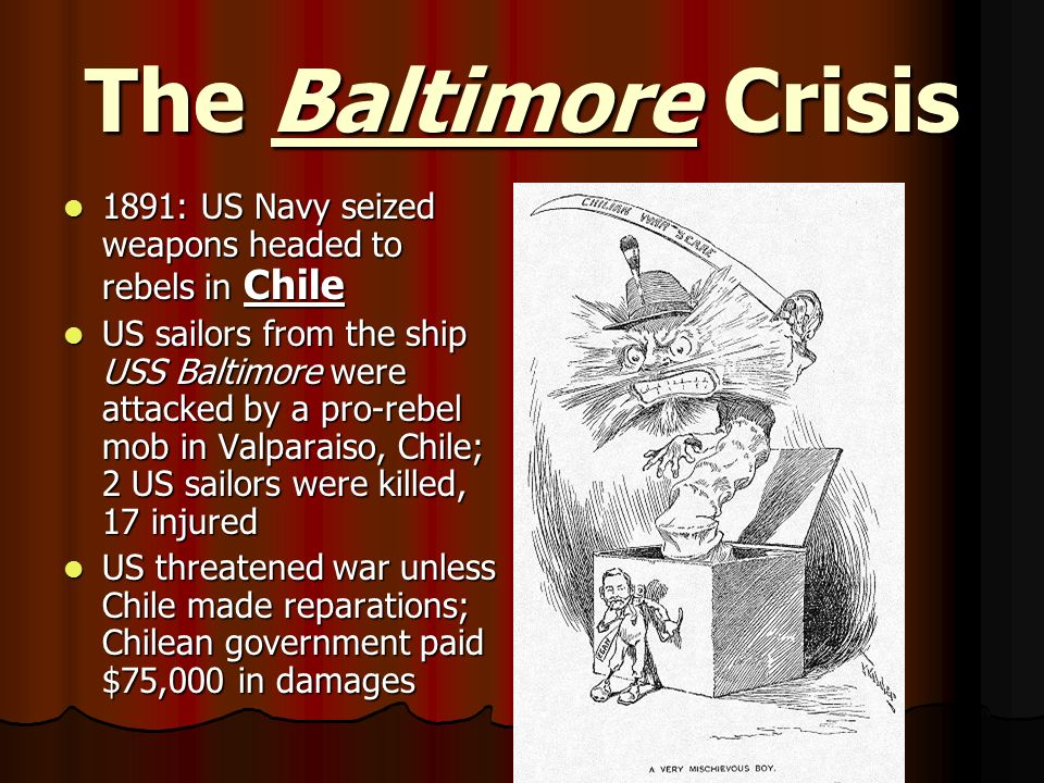 The Baltimore Crisis 1891: US Navy seized weapons headed to rebels in Chile.