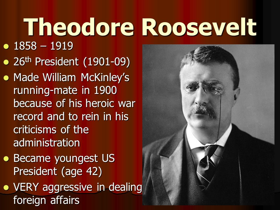 Theodore Roosevelt 1858 – 1919 26th President (1901-09)
