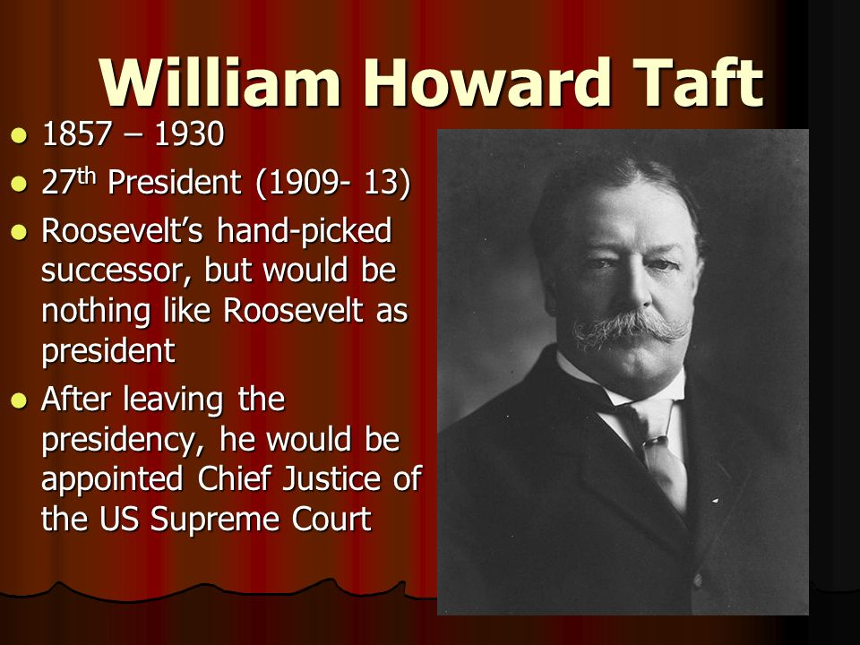 William Howard Taft 1857 – 1930 27th President (1909- 13)