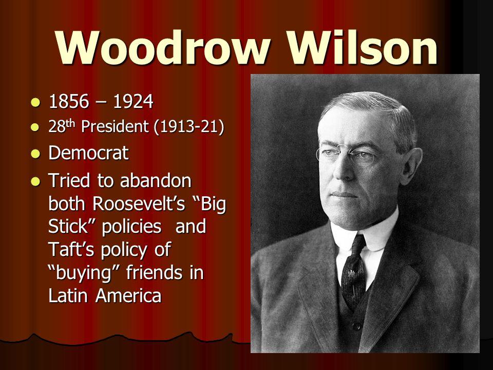 Woodrow Wilson 1856 – 1924 Democrat