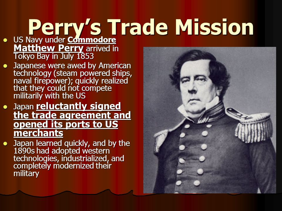 Perry's Trade Mission US Navy under Commodore Matthew Perry arrived in Tokyo Bay in July