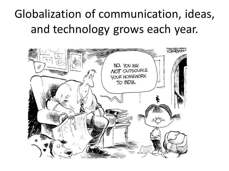 Globalization of communication, ideas, and technology grows each year.