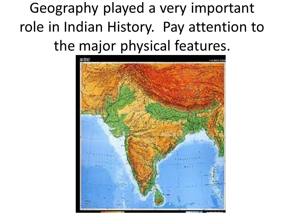 Geography played a very important role in Indian History
