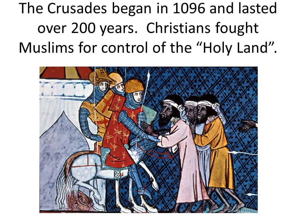 The Crusades began in 1096 and lasted over 200 years