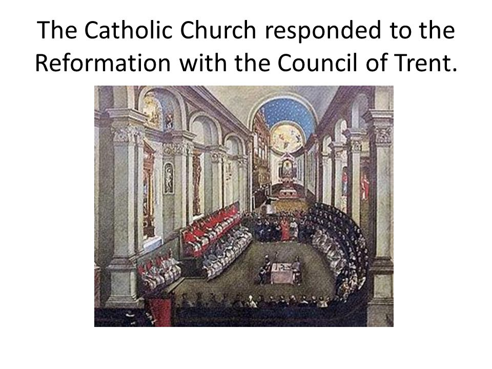 The Catholic Church responded to the Reformation with the Council of Trent.