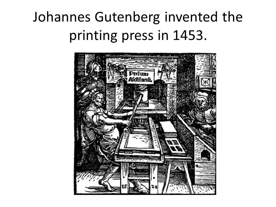 Johannes Gutenberg invented the printing press in 1453.