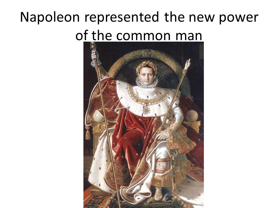 Napoleon represented the new power of the common man
