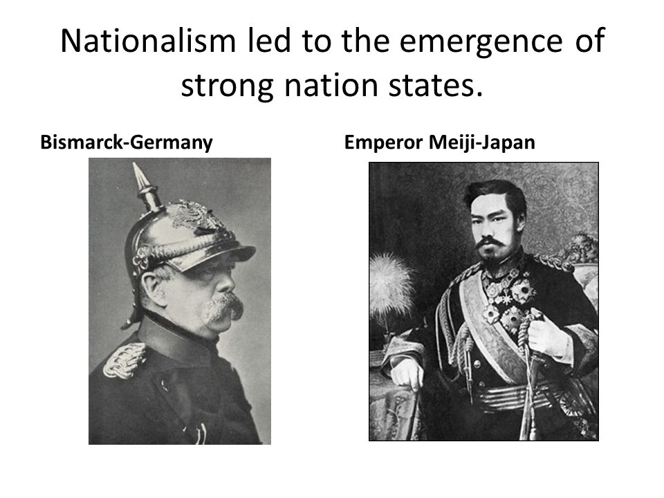 Nationalism led to the emergence of strong nation states.