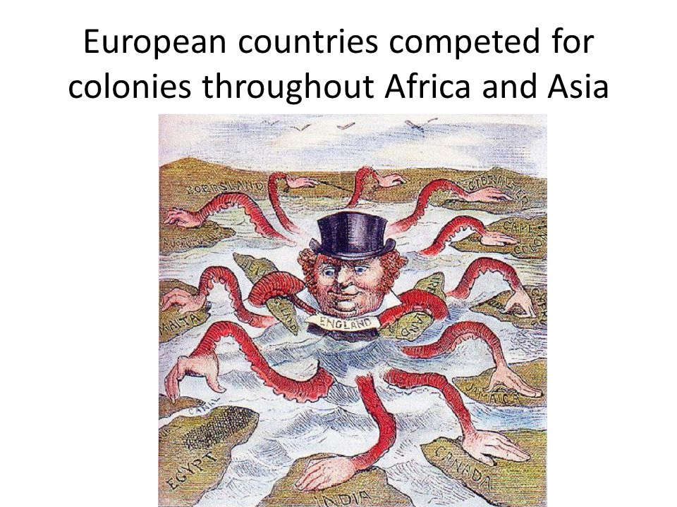 European countries competed for colonies throughout Africa and Asia
