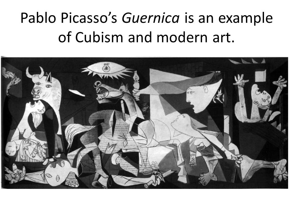 Pablo Picasso's Guernica is an example of Cubism and modern art.