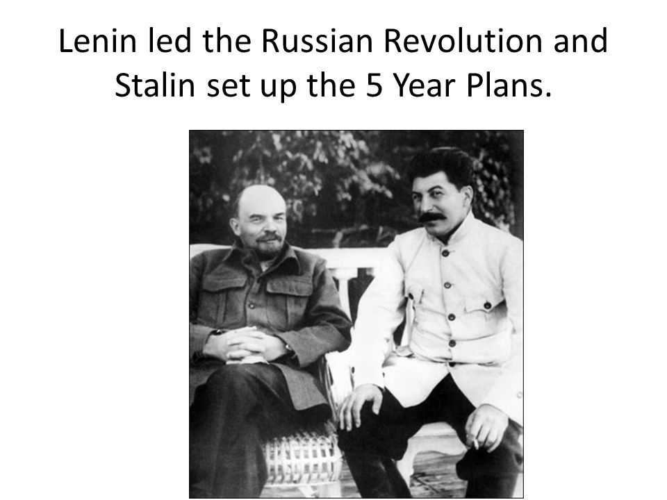Lenin led the Russian Revolution and Stalin set up the 5 Year Plans.