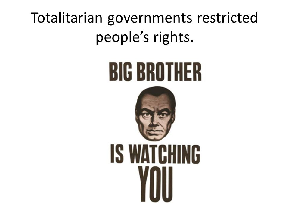 Totalitarian governments restricted people's rights.