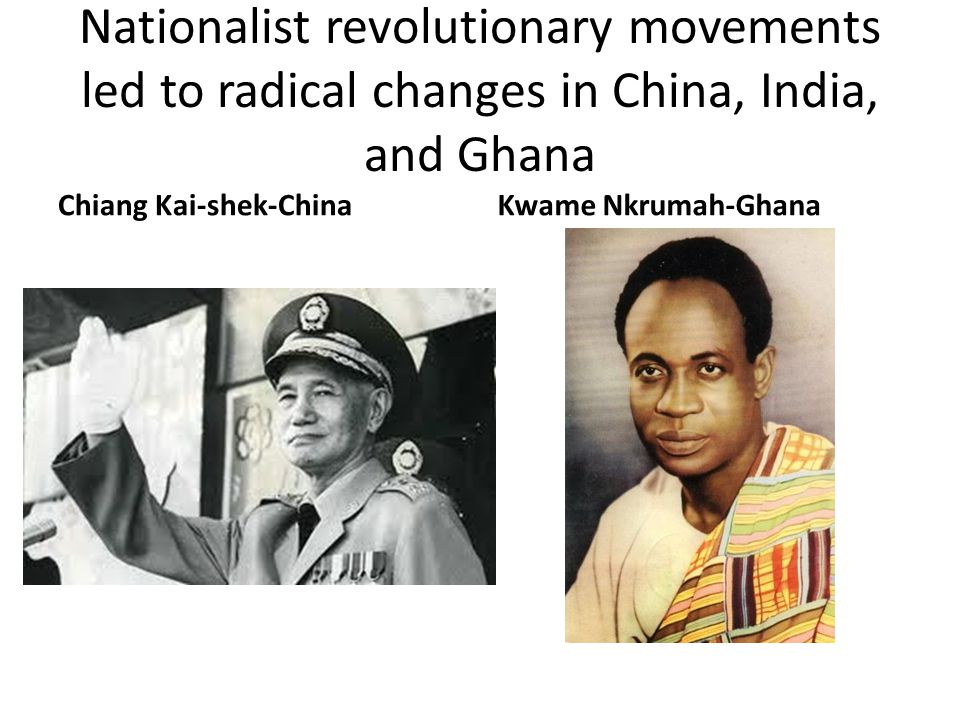 Nationalist revolutionary movements led to radical changes in China, India, and Ghana