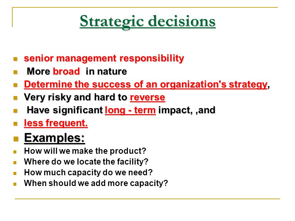 Strategic decisions Examples: senior management responsibility