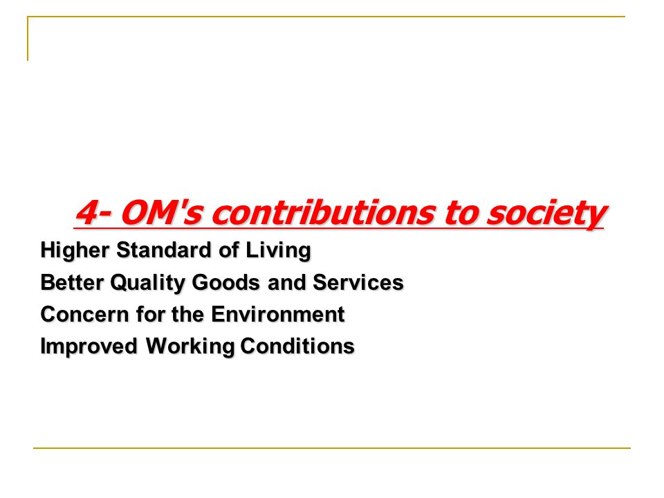 4- OM s contributions to society