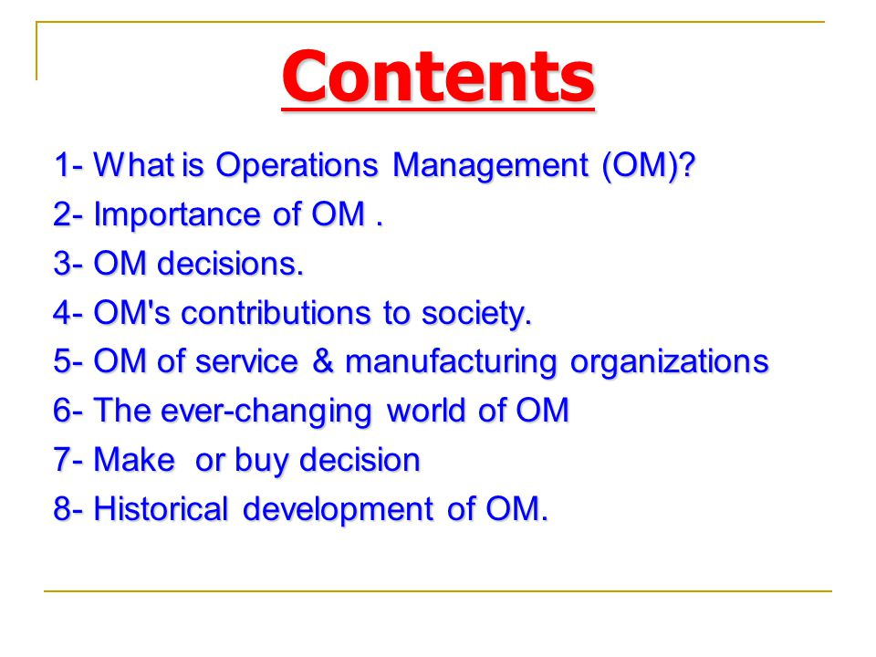 Contents 1- What is Operations Management (OM) 2- Importance of OM .
