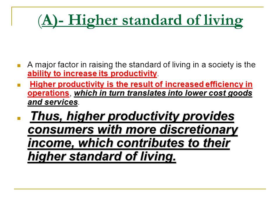 (A)- Higher standard of living