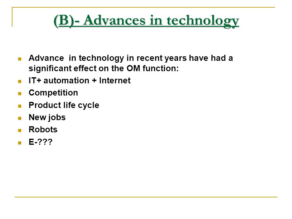 (B)- Advances in technology