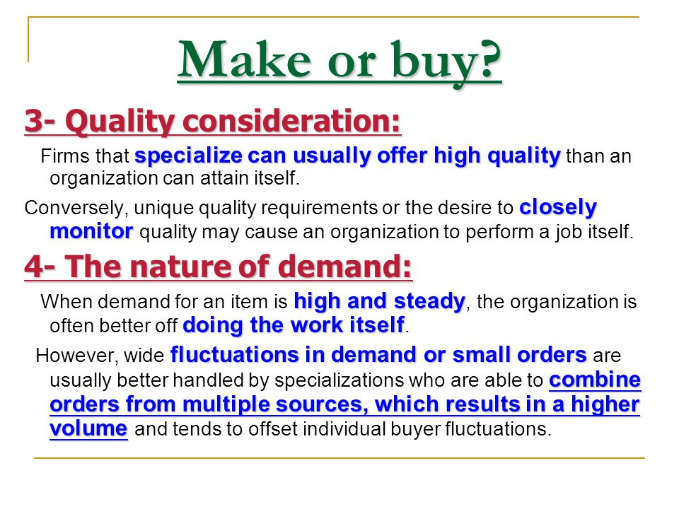 Make or buy 3- Quality consideration: 4- The nature of demand: