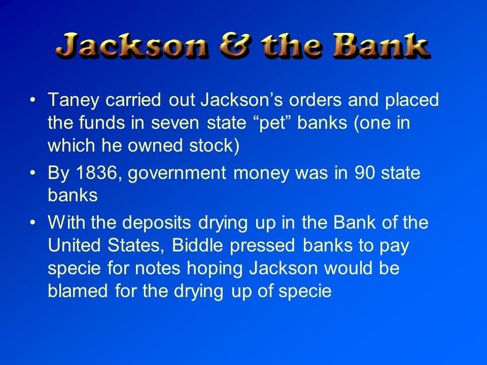 Taney carried out Jackson's orders and placed the funds in seven state pet banks (one in which he owned stock)
