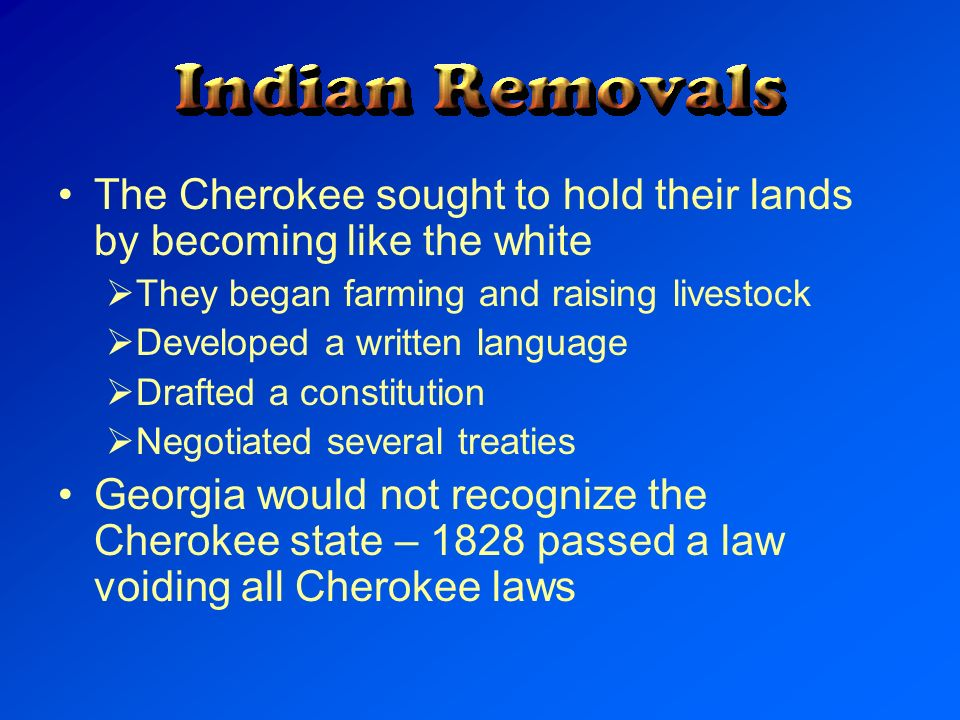 The Cherokee sought to hold their lands by becoming like the white